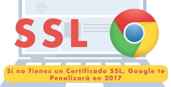 Si no Tienes un Certificado SSL, Google te Penalizará en 2017